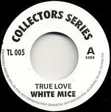 White Mice : True Love | Single / 7inch / 45T  |  Oldies / Classics
