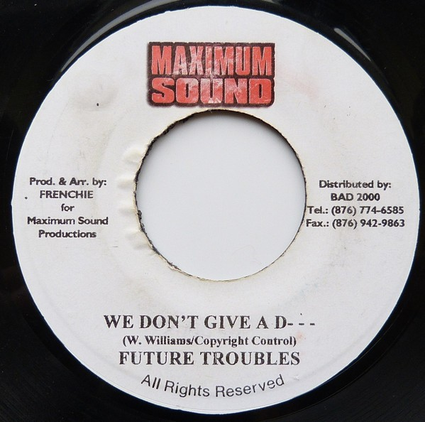 Future Troubles : We Don't Give A F... | Single / 7inch / 45T  |  Dancehall / Nu-roots