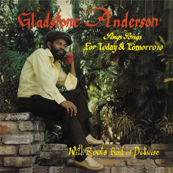 Gladstone Anderson : Sings Songs For Today & Tomorrow With Roots Radics Dubwise