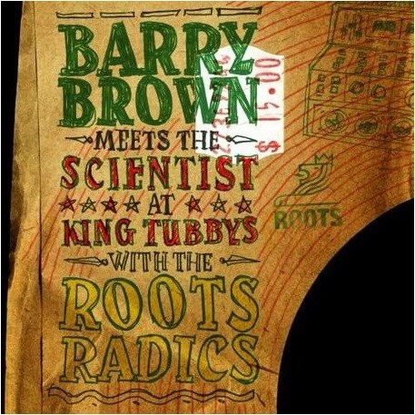 Barry Brown : Meets The Scientist At King Tubby's With The Roots Radics