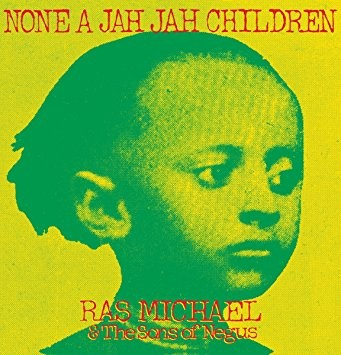 Ras Michael : None Of Jah Jah Children