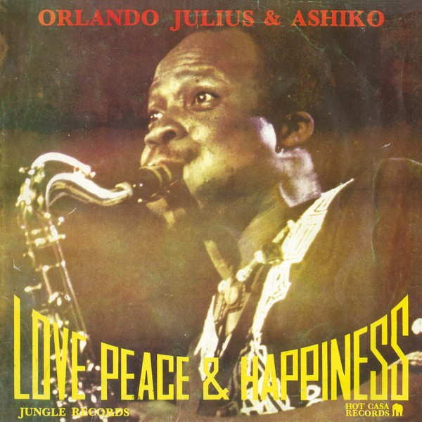 Orlando Julius & The Ashiko : Love, Peace & Happiness