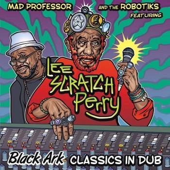 Mad Professor, The Robotiks, Lee Perry : Black Ark Classics in Dub | LP / 33T  |  UK
