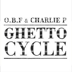 OBF & Charlie P : Ghetto Cycle