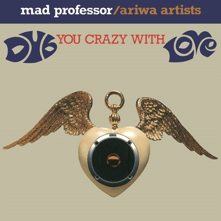 Mad Professor / Ariwa Artists : Dub You Crazy With Love | CD  |  Dancehall / Nu-roots