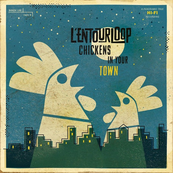 L'Entourloop : Chickens In Your Town