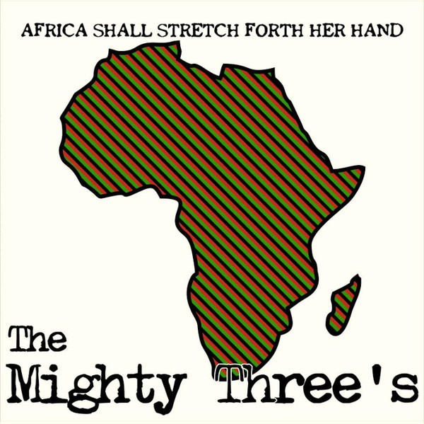 The Mighty Three's : Africa Shall Stretch Forth Her Hand