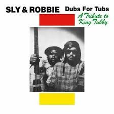 Sly & Robbie : Dubs For Tubs A Tribute To King Tubby