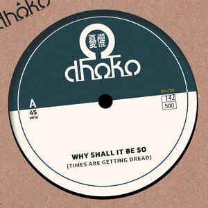 Dhoko : Why Shall It Be So   Single / 7inch / 45T     UK