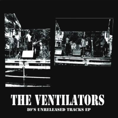 The Ventilators : 80's Unreleased Tracks E. P. | LP / 33T  |  Oldies / Classics