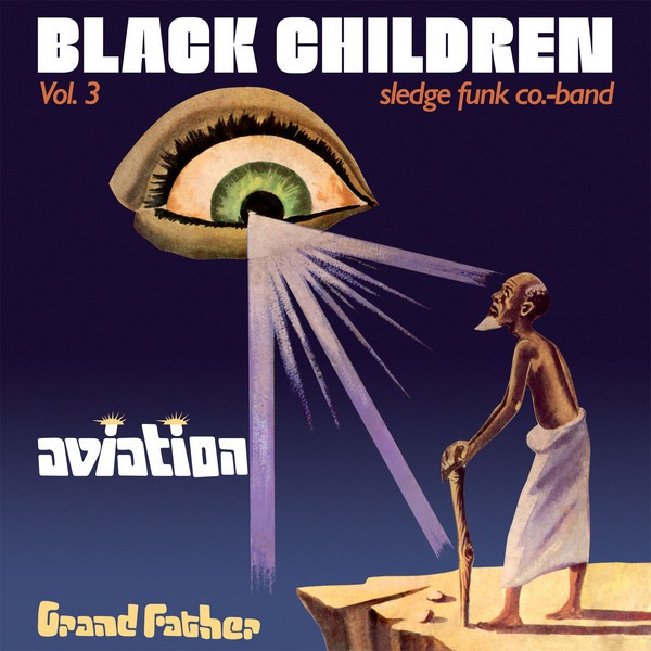Black Children Sledge Funk Co. Band : Vol. 3 - Aviation Grand Father   LP / 33T     Afro / Funk / Latin