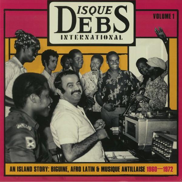 Various : Disques Debs International Volume 1 (An Island Story: Biguine, Afro Latin & Musique Antillaise 1960-1972)