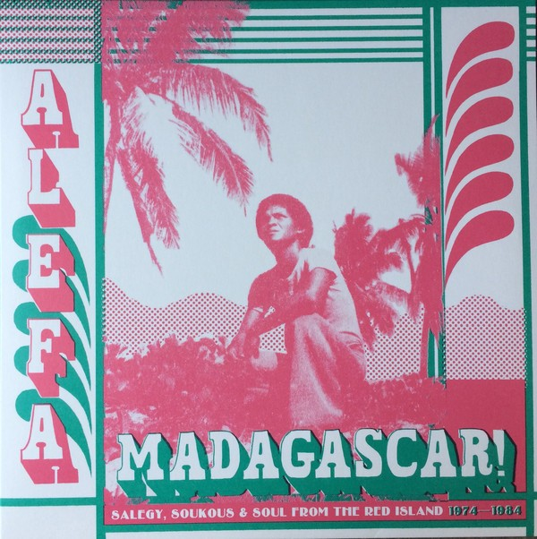 Various : Alefa Madagascar ! Salegy, Soukous & Soul From The Red Island 1974-1984 | LP / 33T  |  Afro / Funk / Latin