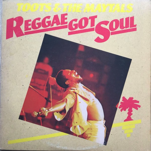 Toots & The Maytals : Reggae Got Soul