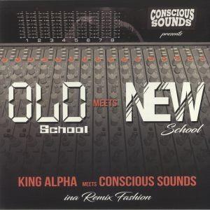 King Alpha Meets Conscious Sounds : Old School Meets New School | LP / 33T  |  UK