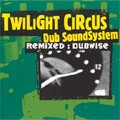 Twilight Circus : Remixed:dubwise | CD  |  Dub