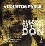 Augustus Pablo : Dubbing With The Don