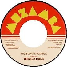 Brinsley Forde : Your Love Is Overdue | Single / 7inch / 45T  |  Dancehall / Nu-roots