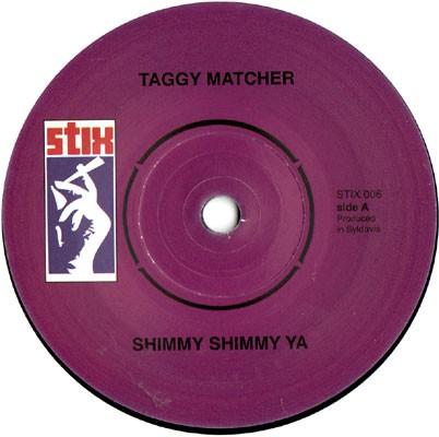 Taggy Matcher : Shimmy Shimmy Ya | Single / 7inch / 45T  |  Mash Ups / Remixs