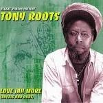 Tony Roots : Love Jah More | CD  |  UK