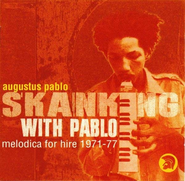 Augustus Pablo : Skanking With Pablo Melodica For Hire 1971-77