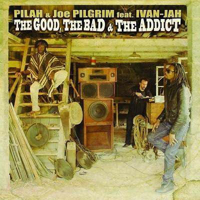 Pilah , Joe Pilgrim Feat Ivan-jah : The Good , The Bad A The Addict   CD     UK
