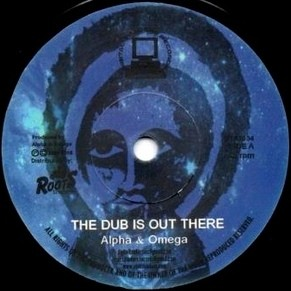 Alpha & Omega : The Dub Is Out There | Single / 7inch / 45T  |  UK