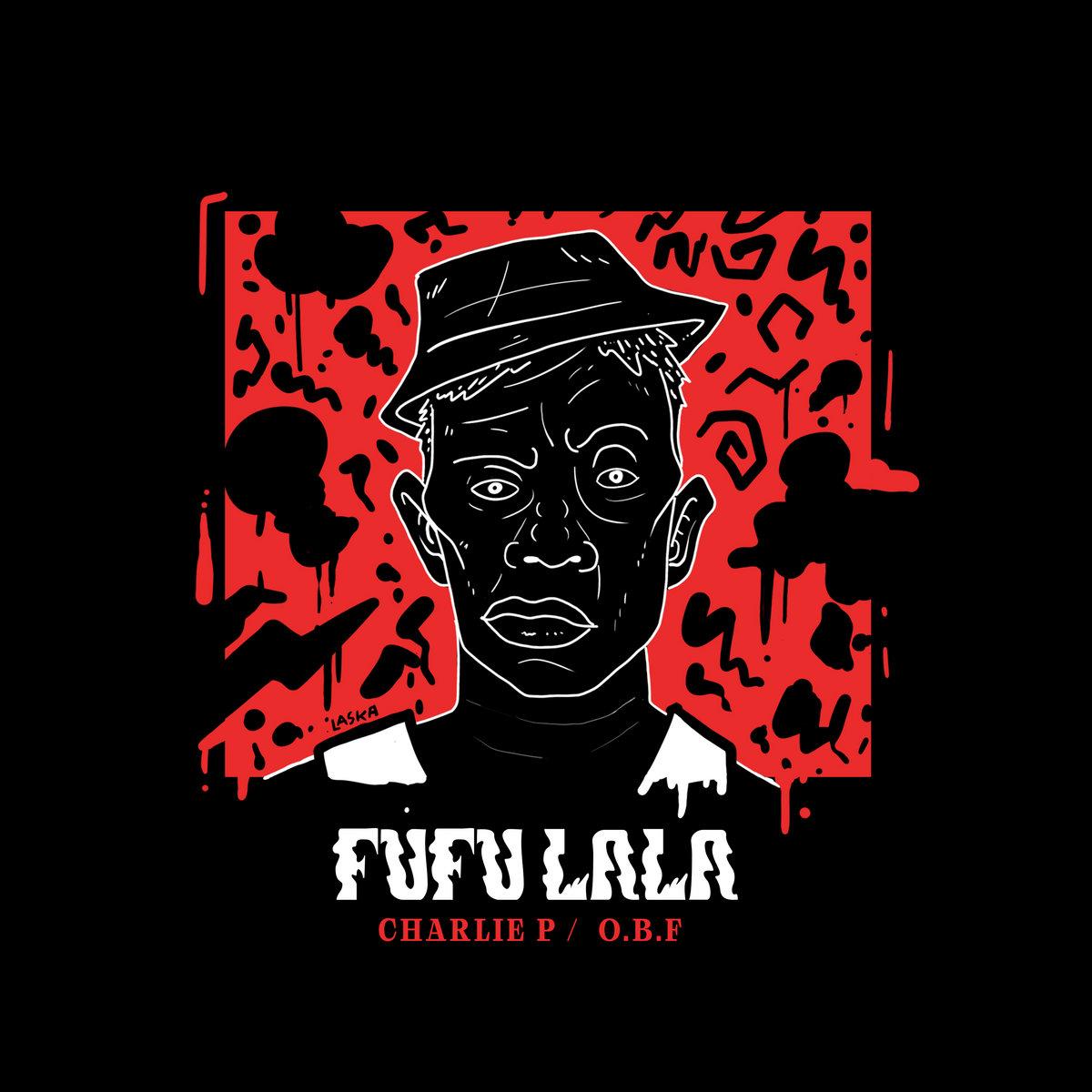 O.B.F feat. Charlie P & Aza Lineage : Fufu Lala